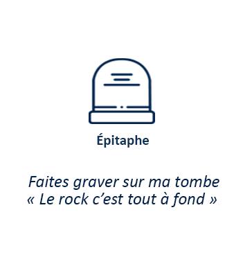 """Epitaphe - Faites graver sur ma tombe """"le rock c'est tout à fond"""""""